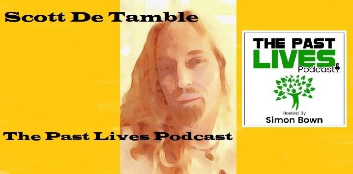 The Past Lives Podcast Ep67 – Scott De Tamble