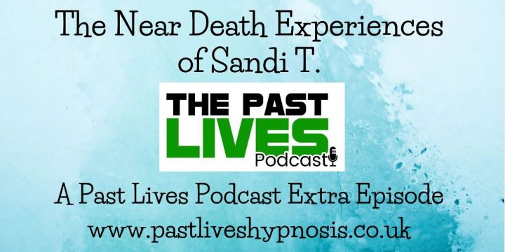 The Past Lives Podcast Extra Ep5 – Sandi's NDEs part 3